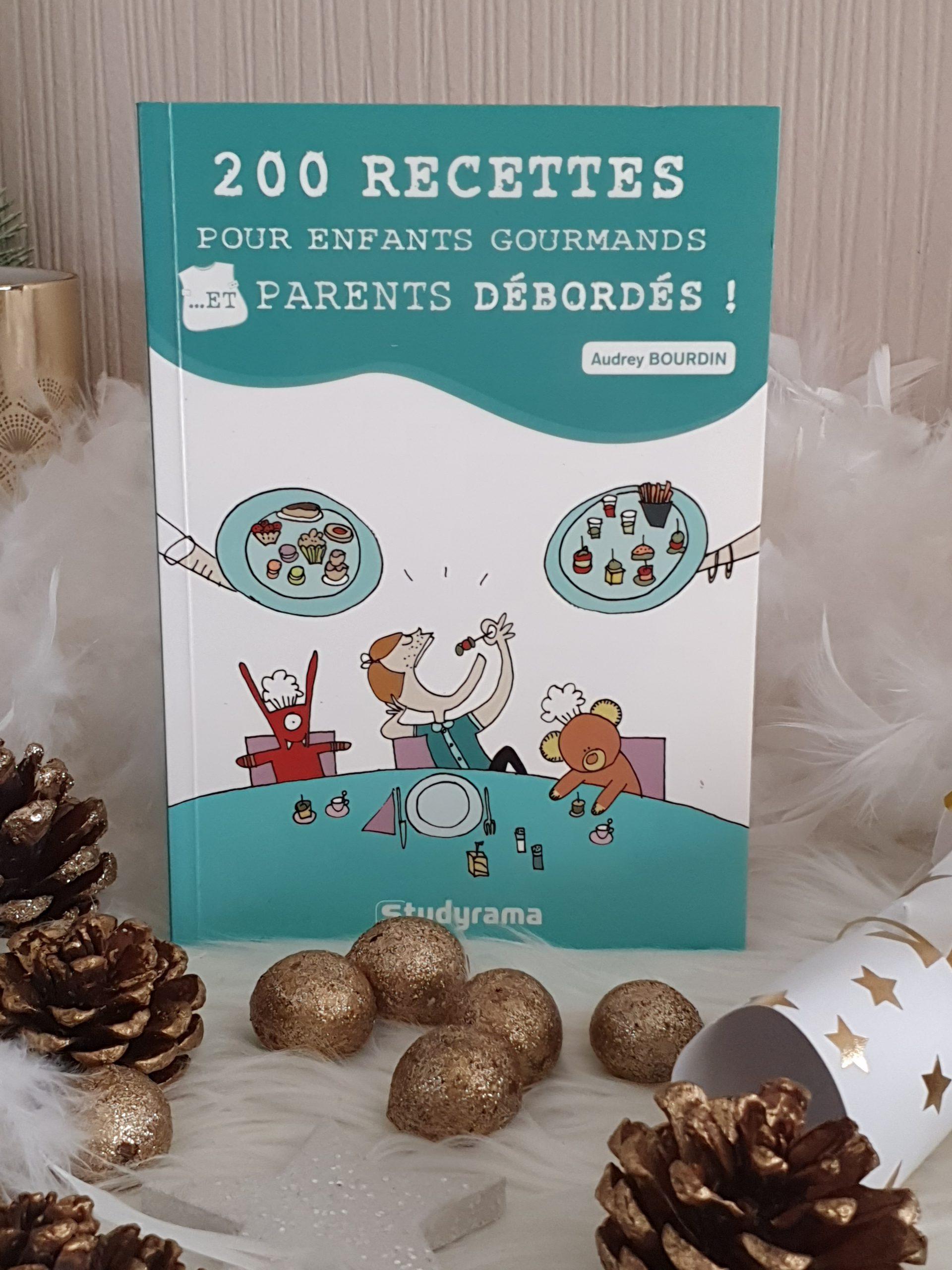 200 recettes pour enfants gourmands et parents débordés